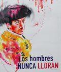 LOS HOMBRES NUNCA LLORAN de Pérez Indiano